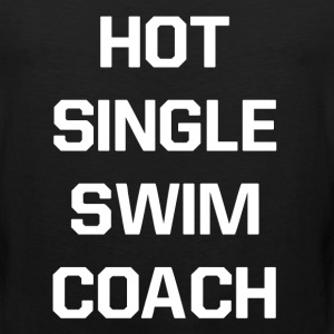 Single Hot Swim Coach Relationship Dating T-Shirt T-Shirts - Men's Premium Tank