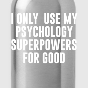 Only Use My Psychology Superpowers for Good Shirt T-Shirts - Water Bottle