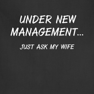 Under New Management Just Ask My Wife Husband  T-Shirts - Adjustable Apron