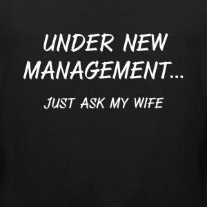 Under New Management Just Ask My Wife Husband  T-Shirts - Men's Premium Tank