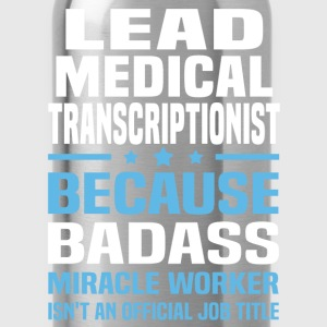 Lead Medical Transcriptionist Tshirt - Water Bottle