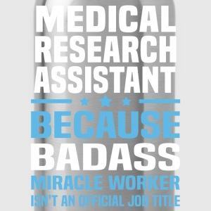 Medical Research Assistant Tshirt - Water Bottle