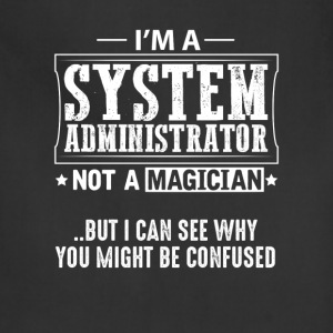 System Administrator Not a Magician T-Shirt T-Shirts - Adjustable Apron