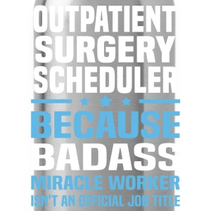 Outpatient Surgery Scheduler Tshirt - Water Bottle