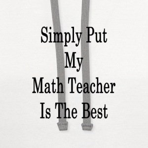 simply_put_my_math_teacher_is_the_best_ T-Shirts - Contrast Hoodie