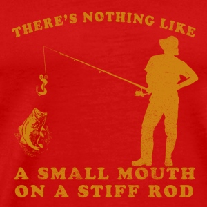 There's nothing like a small mouth on a stiff rod Caps - Men's Premium T-Shirt