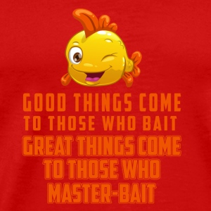 great things come to those who master-bait Caps - Men's Premium T-Shirt