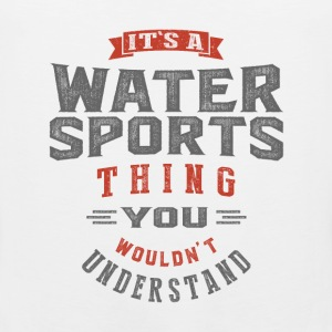 It's a Water Sports Thing | T-shirt - Men's Premium Tank