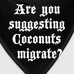 Are You Suggesting Coconuts Migrate? T-Shirts - Bandana