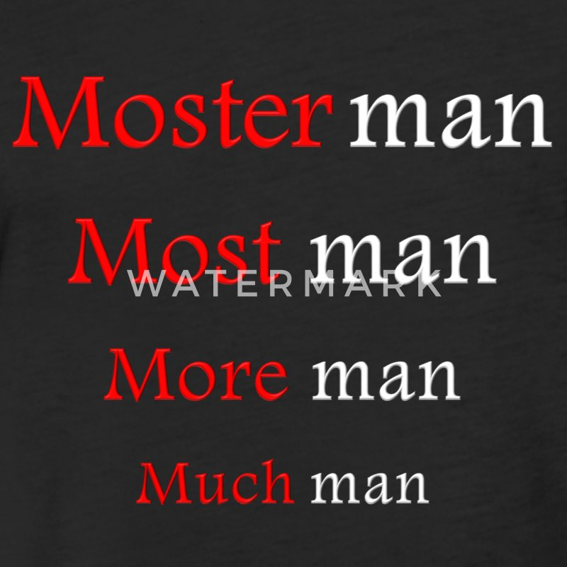 Much man, more man, most man, moster man T-Shirts - Fitted Cotton/Poly T-Shirt by Next Level