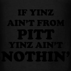 Yinz Ain't Nothin' Hoodies - Men's T-Shirt