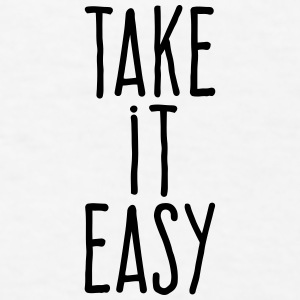 take it easy Accessories - Men's T-Shirt
