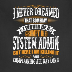 System Administrator Grumpy Old T-Shirt T-Shirts - Adjustable Apron