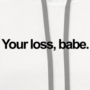 Your loss, babe T-Shirts - Contrast Hoodie