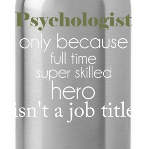 Psychologist - Psychologist only because full time - Water Bottle