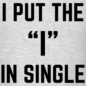 The I In Single Funny Quote Tanks - Men's T-Shirt