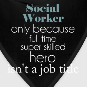 Social Worker - Social Worker only because full ti - Bandana