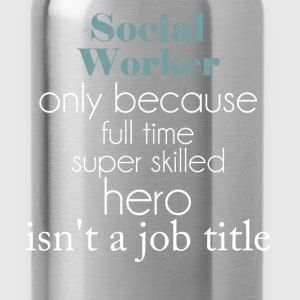 Social Worker - Social Worker only because full ti - Water Bottle