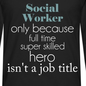 Social Worker - Social Worker only because full ti - Men's Premium Long Sleeve T-Shirt