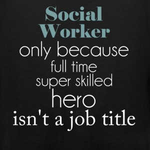 Social Worker - Social Worker only because full ti - Men's Premium Tank