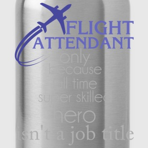 Flight attendant - Flight attendant only because f - Water Bottle