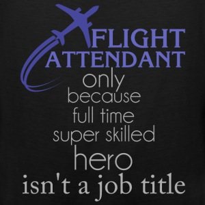 Flight attendant - Flight attendant only because f - Men's Premium Tank