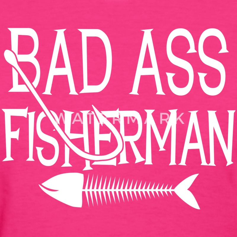 Bad Ass Fisherman - Women's T-Shirt