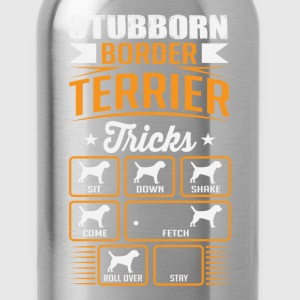 Stubborn Border Terrier Tricks T-shirt T-Shirts - Water Bottle