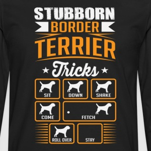 Stubborn Border Terrier Tricks T-shirt T-Shirts - Men's Premium Long Sleeve T-Shirt