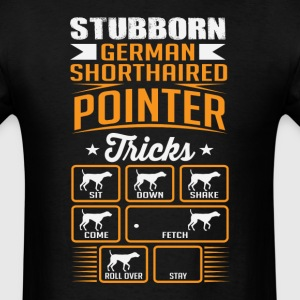 Stubborn German Shorthaired Pointer Tricks T-shirt T-Shirts - Men's T-Shirt