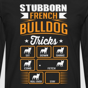 Stubborn French BulldogTricks T-shirt T-Shirts - Men's Premium Long Sleeve T-Shirt