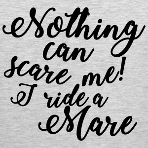 Nothing can scare me - Mare T-Shirts - Men's Premium Tank