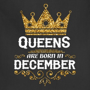 queens are born in december T-Shirts - Adjustable Apron