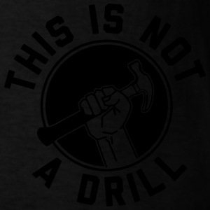 This Is Not A Drill Mugs & Drinkware - Men's T-Shirt