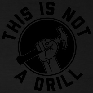 This Is Not A Drill Mugs & Drinkware - Men's Premium T-Shirt