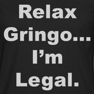 Relax Gringo I'm Legal - Men's Premium Long Sleeve T-Shirt