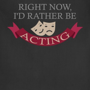 Acting - Right now, I'd rather be acting. - Adjustable Apron