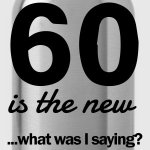 60 is the new...what was I saying? T-Shirts - Water Bottle