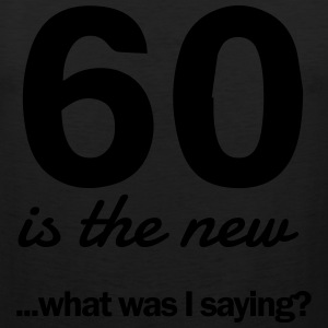 60 is the new...what was I saying? T-Shirts - Men's Premium Tank