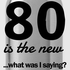 80 is the new...what was I saying? T-Shirts - Water Bottle