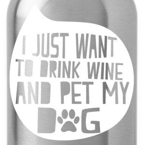 Drink Wine And Pet My Dog T-Shirts - Water Bottle
