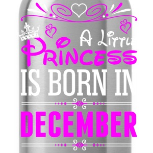 A Little Princess Is Born In December T-Shirts - Water Bottle