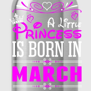 A Little Princess Is Born In March T-Shirts - Water Bottle