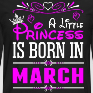 A Little Princess Is Born In March T-Shirts - Men's Premium Long Sleeve T-Shirt