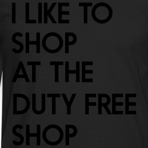 I like to shop at the duty free shop T-Shirts - Men's Premium Long Sleeve T-Shirt