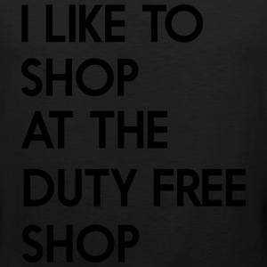 I like to shop at the duty free shop T-Shirts - Men's Premium Tank