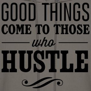 Good things come to those who hustle T-Shirts - Men's Hoodie