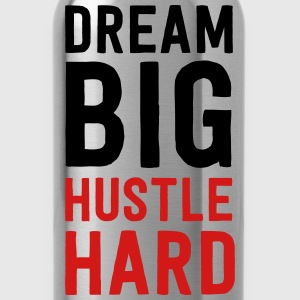 Dream big. Hustle hard T-Shirts - Water Bottle