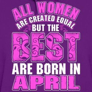 All Women Are Created Equal But The Best Are Born  T-Shirts - Women's Hoodie