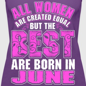 All Women Are Created Equal But The Best Are Born  T-Shirts - Women's Premium Tank Top